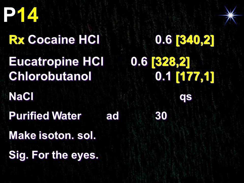P14 Rx Cocaine HCl 0.6 [340,2] Eucatropine HCl 0.6 [328,2] Chlorobutanol 0.1 [177,1] NaCl qs.
